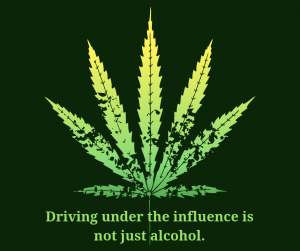 Image depicts a marijuana leaf and the words: Driving under teh influence is not just alcohol.